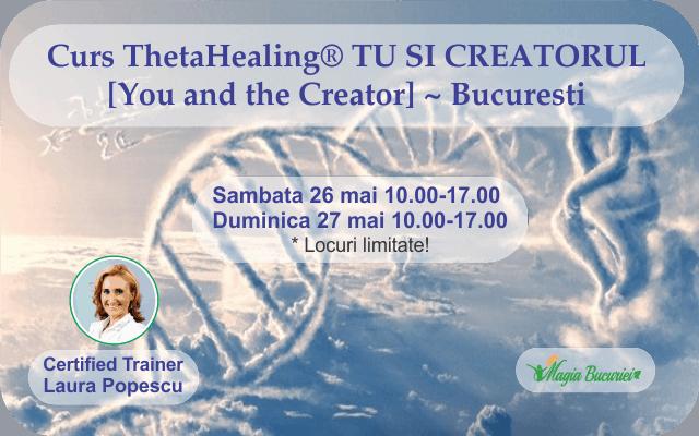 Curs ThetaHealing® Tu si Creatorul – Bucuresti – 26-27 mai