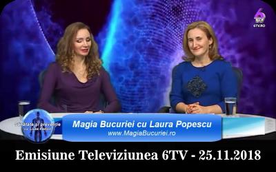 Magia Bucuriei cu Laura Popescu – Emisiune Televiziunea 6TV – 25.11.2018