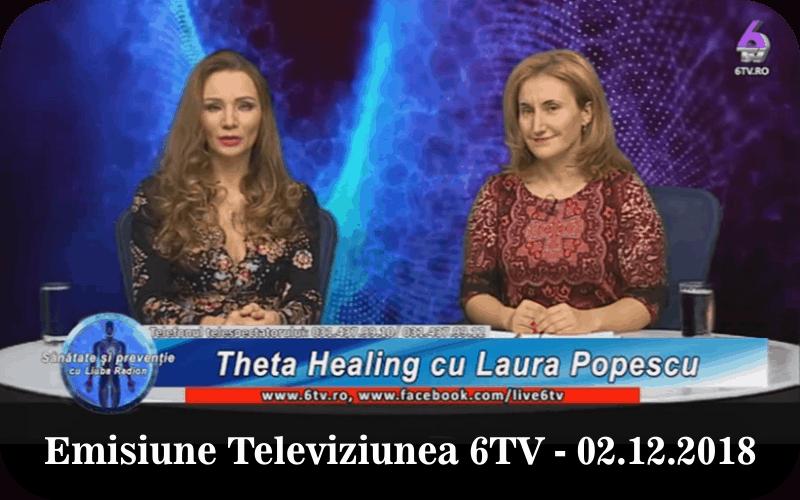 Emisiune Televiziunea 6TV – 02 decembrie 2018 – ThetaHealing cu Laura Popescu